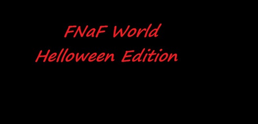 Fnaf World Halloween Edition - Five Nights of Freddy