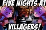 Five Nights at Villager's